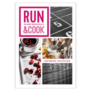 Run&Cook. Kulinarny poradnik biegacza