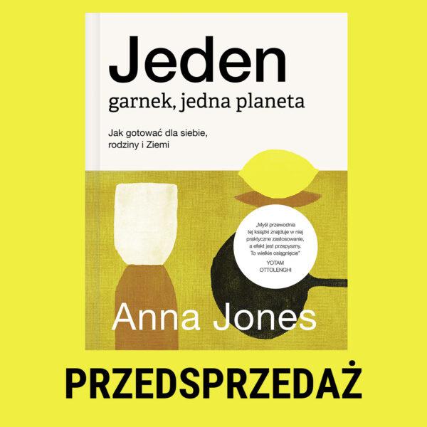PRZEDSPRZEDAŻ: Anna Jones, Jeden garnek, jedna planeta